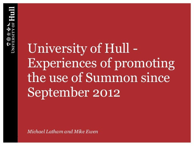 University of Hull - Experiences of promoting the use of Summon since September 2012 Michael Latham and Mike Ewen