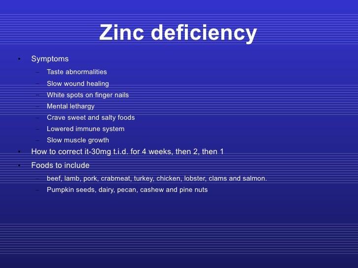 Zinc deficiency <ul><li>Symptoms </li></ul><ul><ul><li>Taste abnormalities </li></ul></ul><ul><ul><li>Slow wound healing <...