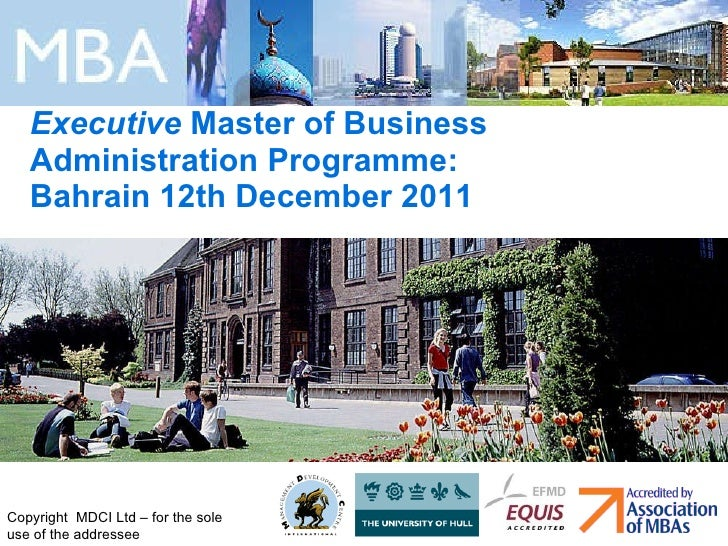 Executive  Master of Business Administration Programme:  Bahrain 12th December 2011 Copyright  MDCI Ltd – for the sole use...