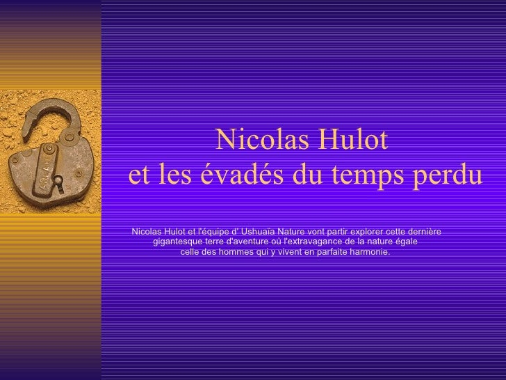 Nicolas Hulot  et les évadés du temps perdu Nicolas Hulot et l'équipe d' Ushuaïa Nature vont partir explorer cette dernièr...