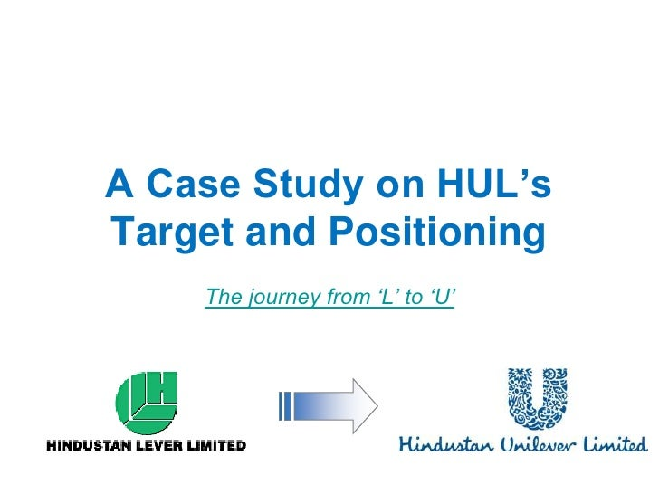 """A Case Study on HUL'sTarget and Positioning    The journey from """"L"""" to """"U"""""""