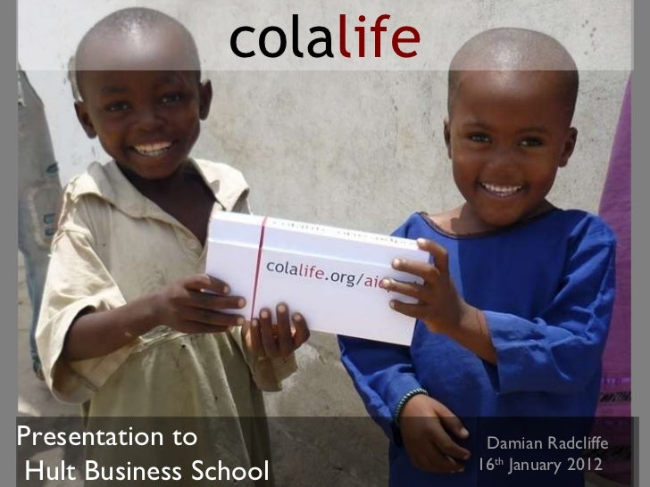 Damian Radcliffe 16 th  January 2012 cola life Presentation to Hult Business School