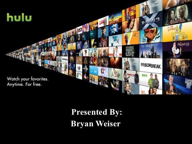 Hulu Presentation-Bryan Weiser