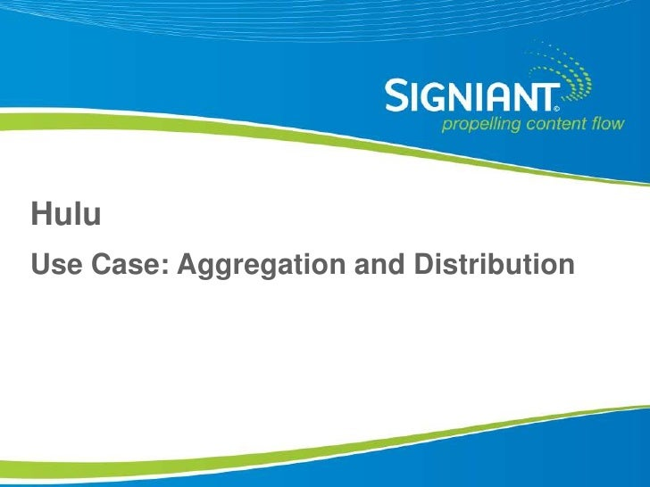 Hulu Use Case: Aggregation and Distribution      Proprietary and Confidential