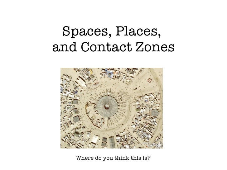 Spaces, Places,  and Contact Zones Where do you think this is?