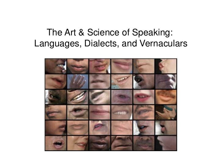 The Art & Science of Speaking:Languages, Dialects, and Vernaculars