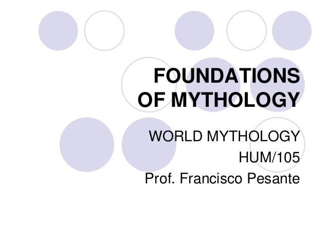 """the foundations of mythology How is the word myth used popularly for example, what does the statement, """"it's a myth"""" mean in contrast, how is the word myth used in the academic."""