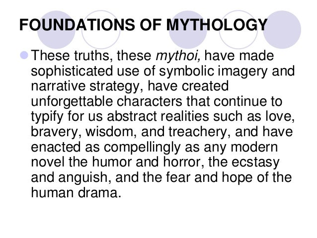 foundations of mythology Foundations of mythology essay sample short answer questions week one page 2 the word myth is used in a popular way because myths are ancient narratives that attempt to answer the enduring and fundamental question: how did the universe and the world come to be (leonard and mcclure, 2004.