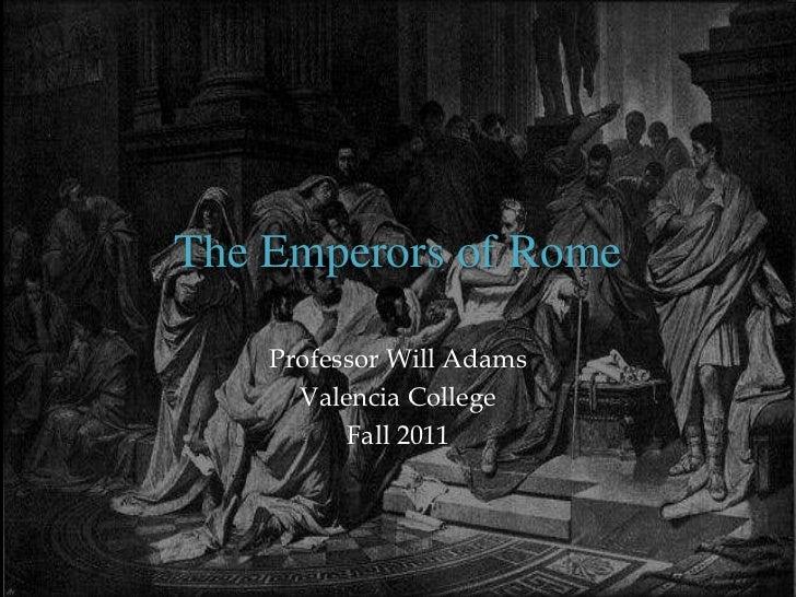The Emperors of Rome    Professor Will Adams      Valencia College          Fall 2011