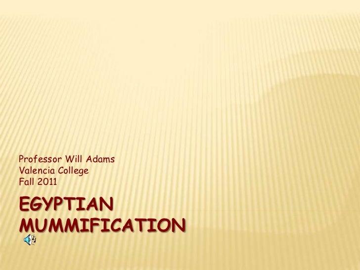 Professor Will AdamsValencia CollegeFall 2011EGYPTIANMUMMIFICATION