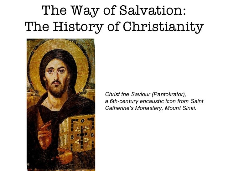 The Way of Salvation: The History of Christianity Christ the Saviour (Pantokrator),  a 6th-century encaustic icon from Sai...