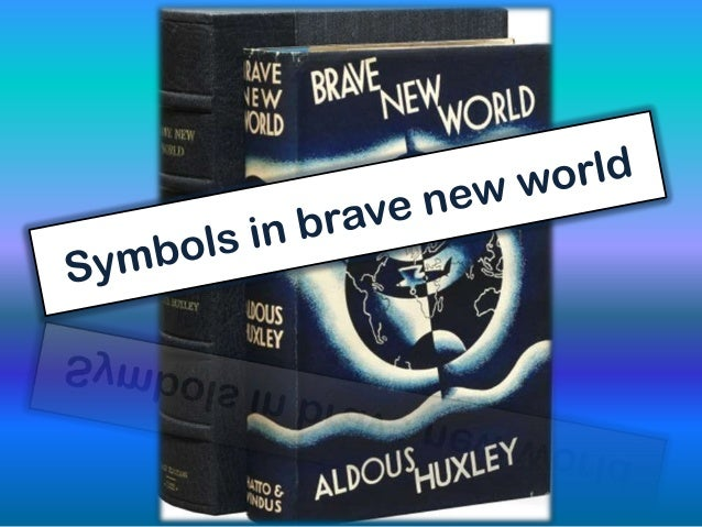 brave new world symbols essay In the dystopian novel, brave new world, huxley uses symbols to create meaning and to get his agenda across the use of sex and reproduction, and shakespearian.