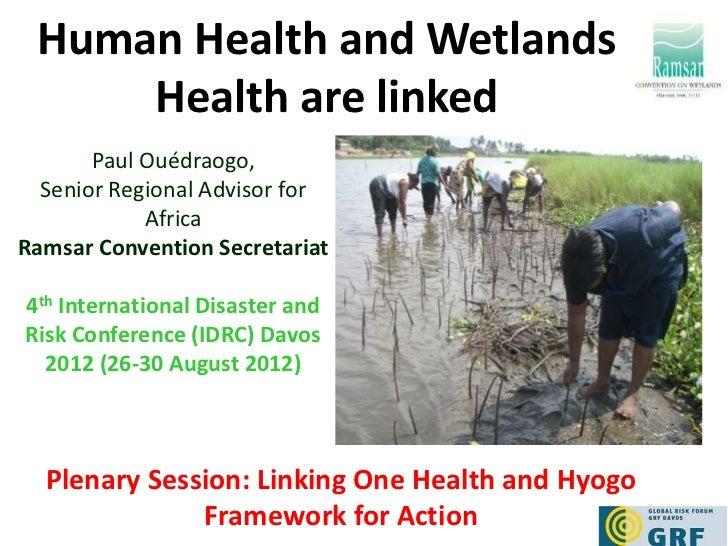 Human Health and Wetlands     Health are linked       Paul Ouédraogo,  Senior Regional Advisor for            AfricaRamsar...
