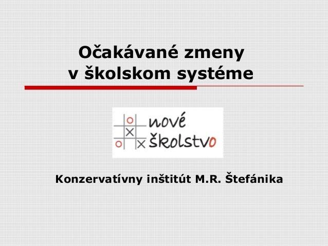 Očakávané zmeny  v školskom systémeKonzervatívny inštitút M.R. Štefánika