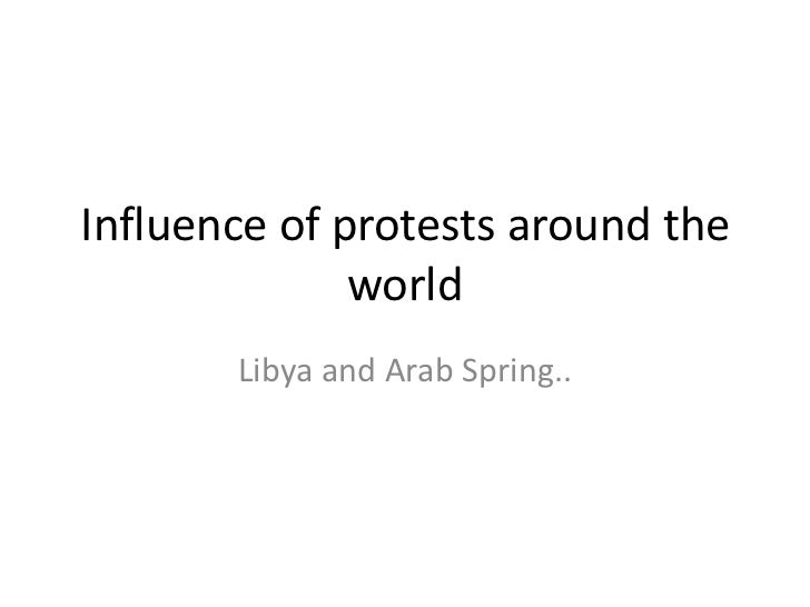 Influence of protests around the              world       Libya and Arab Spring..