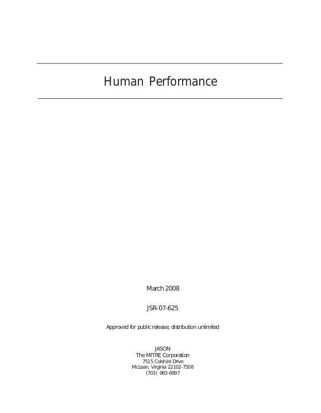 Human Performance JASON The MITRE Corporation 7515 Colshire Drive McLean, Virginia 22102-7508 (703) 983-6997 JSR-07-625 Ma...