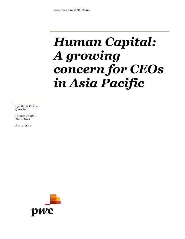 www.pwc.com/Human Capital:A growingconcern for CEOsin Asia PacificBy Maita Valero-QuiochoHuman CaoitalThink TankAugust 201...