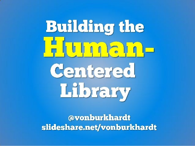 Building the Human Centered Library