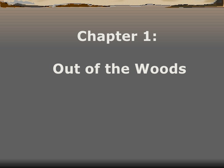 Chapter 1:  Out of the Woods