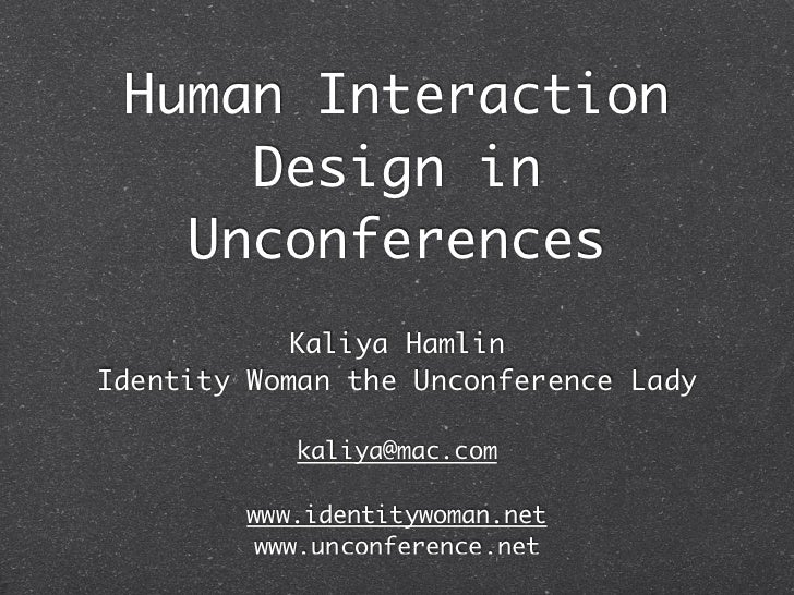 Human Interaction      Design in    Unconferences             Kaliya Hamlin Identity Woman the Unconference Lady          ...