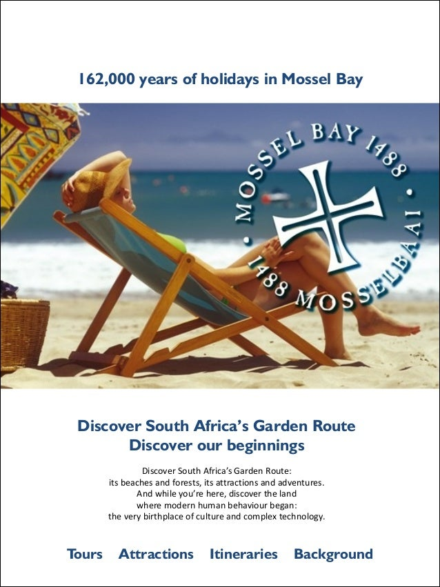 162,000 years of holidays in Mossel Bay  Discover South Africa's Garden Route Discover our beginnings  ! ! !  Tours  Disco...