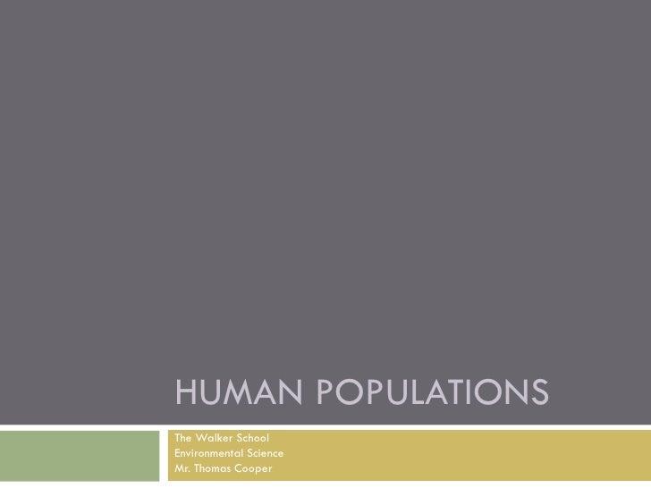 HUMAN POPULATIONS The Walker School Environmental Science Mr. Thomas Cooper