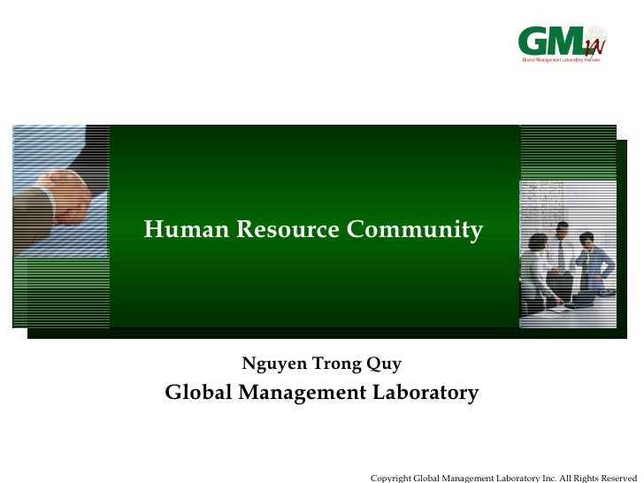 Copyright Global Management Laboratory Inc. All Rights Reserved Human Resource Community Nguyen Trong Quy Global Managemen...