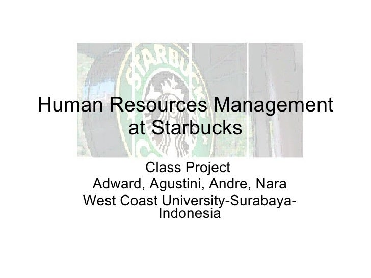 Human Resources Management at Starbucks Class Project  Adward, Agustini, Andre, Nara West Coast University-Surabaya-Indone...