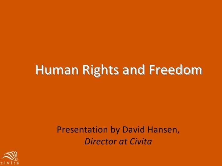 Human Rights and Freedom<br />Presentation by David Hansen, Director at Civita<br />