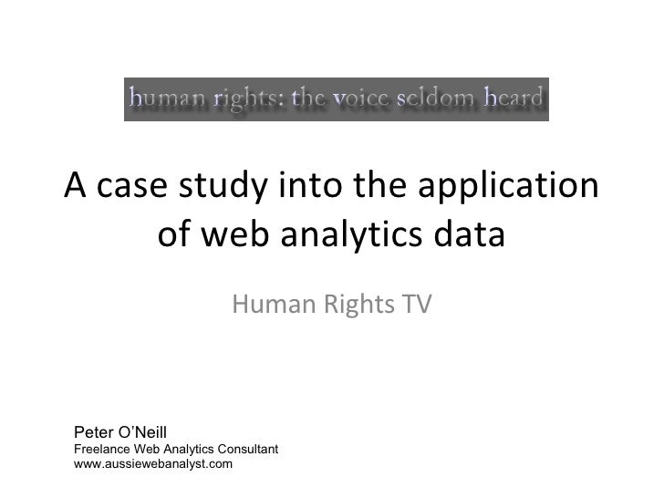 A case study into the application of web analytics data Human Rights TV Peter O'Neill Freelance Web Analytics Consultant w...