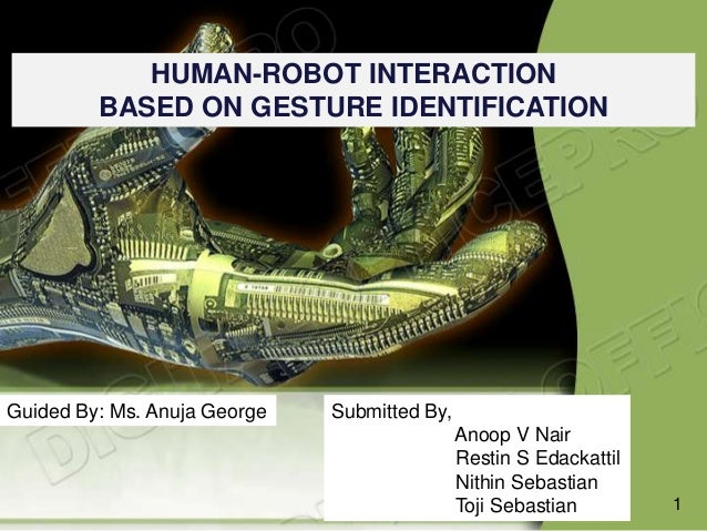 HUMAN-ROBOT INTERACTIONBASED ON GESTURE IDENTIFICATIONGuided By: Ms. Anuja George Submitted By,Anoop V NairRestin S Edacka...