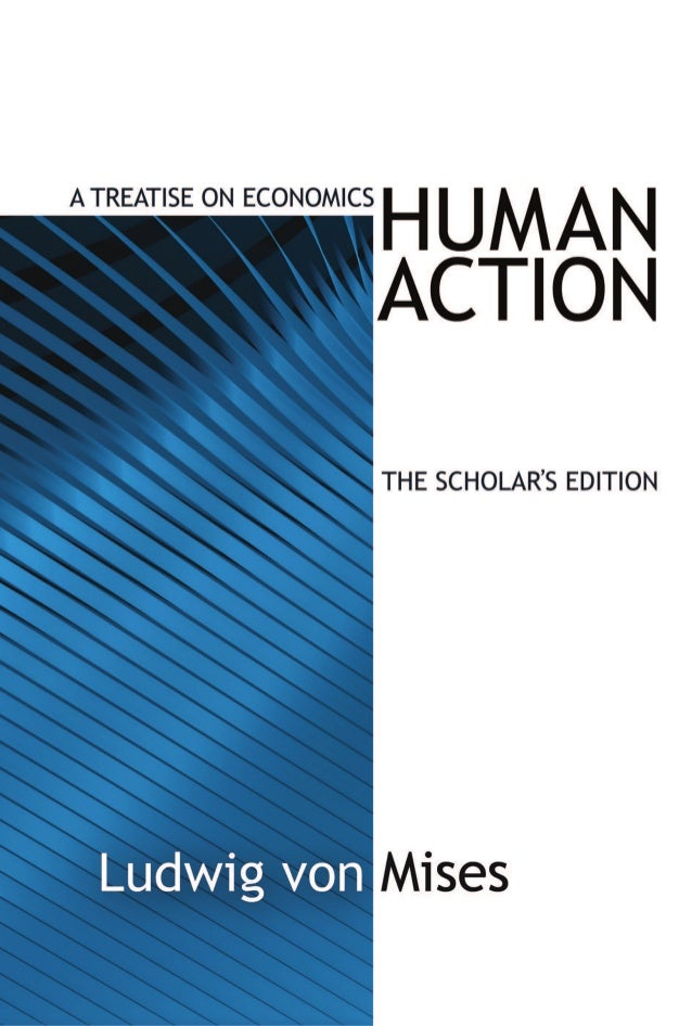 HUMAN ACTION A Treatise on Economics BY  LUDWIG VON MISES  LUDWIG VON MISES INSTITUTE AUBURN, ALABAMA