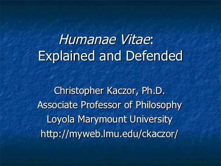 Humanae Vitae :  Explained and Defended Christopher Kaczor, Ph.D. Associate Professor of Philosophy Loyola Marymount Unive...