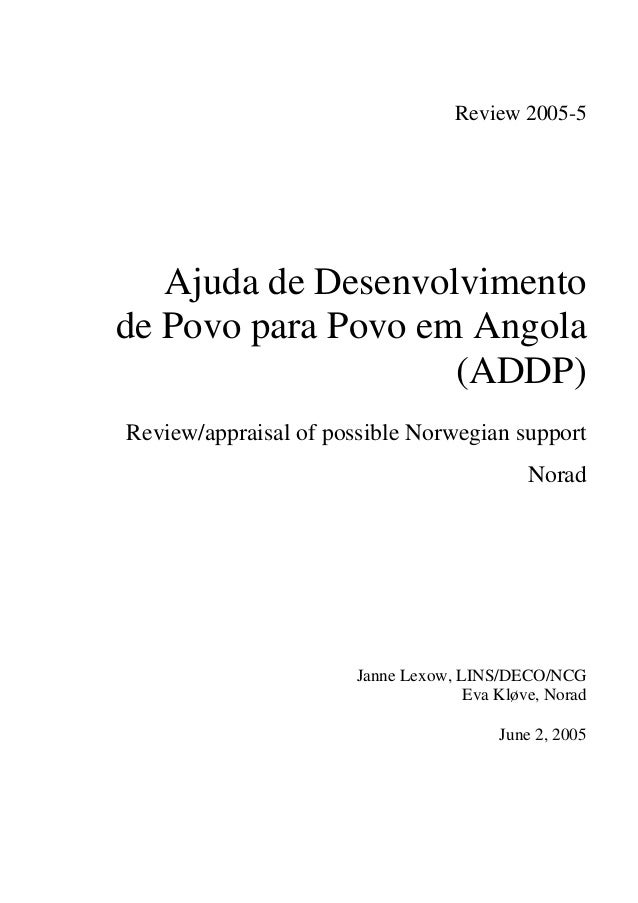 Review 2005-5 Ajuda de Desenvolvimento de Povo para Povo em Angola (ADDP) Review/appraisal of possible Norwegian support N...
