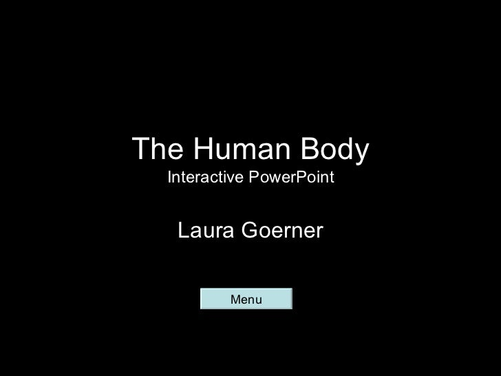 The Human Body  Interactive PowerPoint   Laura Goerner          Menu