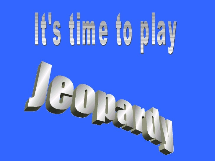 Jeopardy It's time to play