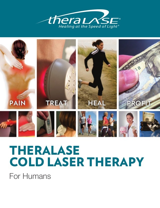 Healing at the Speed of LightPAIN    TREAT              HEAL              PROFITTHERALASECOLD LASER THERAPYFor Humans