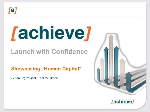 """Launch with Confidence Showcasing """"Human Capital"""" Separating Yourself From the Crowd"""