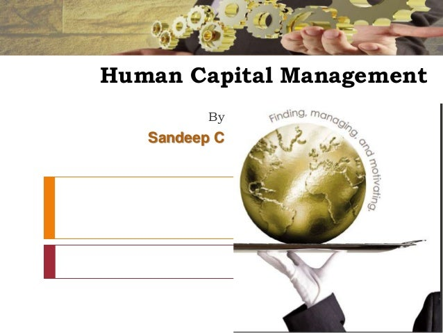 Human Capital Management By  Sandeep C