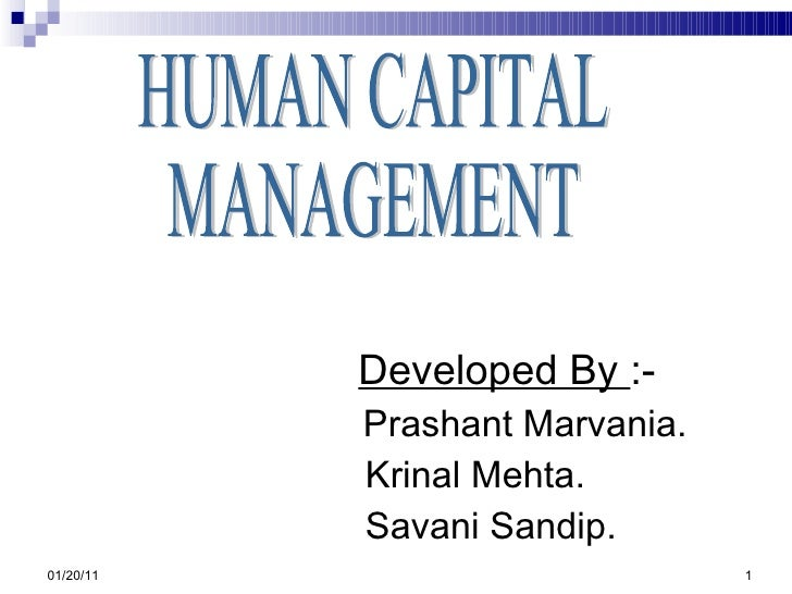 Developed By  :- Prashant Marvania.     Krinal Mehta.   Savani Sandip. 01/20/11 HUMAN CAPITAL MANAGEMENT