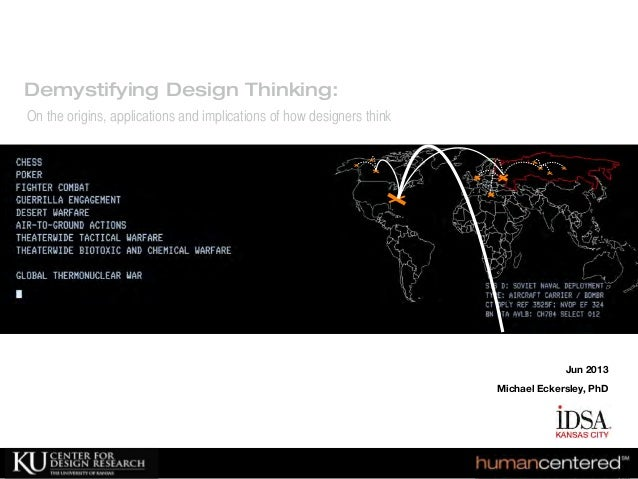 Jun 2013Michael Eckersley, PhDDemystifying Design Thinking:On the origins, applications and implications of how designers ...