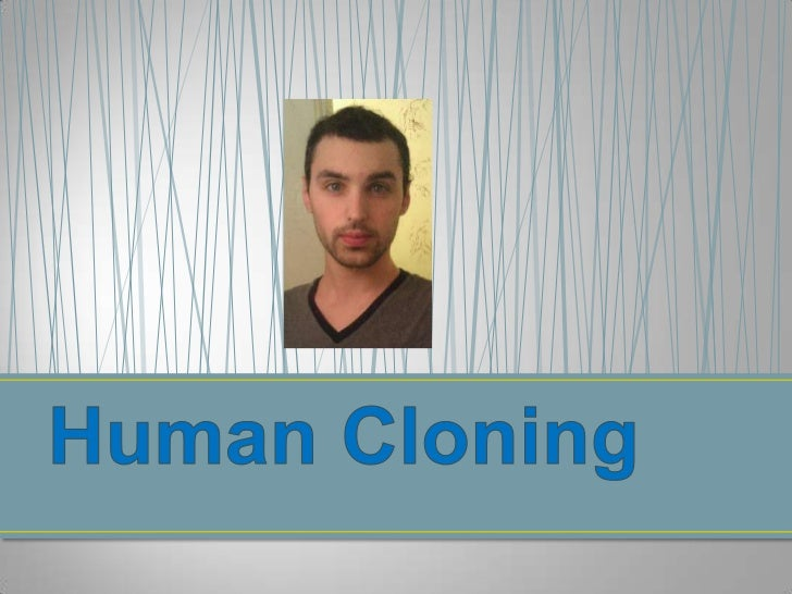 • Viewpoint For Human             Viewpoint Against  Cloning:                        Human Cloning:The process known as   ...