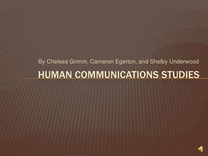 By Chelsea Grimm, Cameron Egerton, and Shelby Underwood<br />Human communications studies<br />