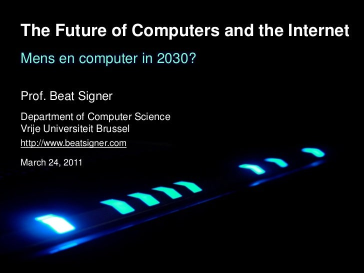 The Future of Computers and the InternetMens en computer in 2030?Prof. Beat SignerDepartment of Computer ScienceVrije & In...