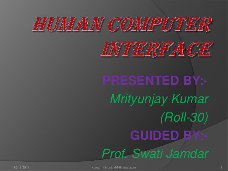 Human Computer Interface<br />PRESENTED BY:-<br />Mrityunjay Kumar<br />                                         (Roll-30)...