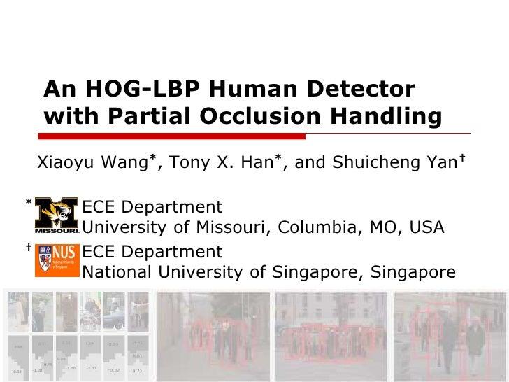 An HOG-LBP Human Detector with Partial Occlusion Handling<br />  Xiaoyu Wang*, Tony X. Han*, and Shuicheng Yan†<br />*ECE ...