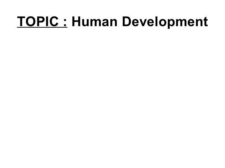 TOPIC :   Human Development