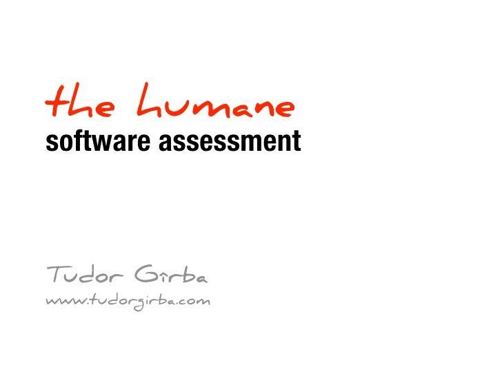 the humane software assessment    Tudor Gîrba www.tudorgirba.com