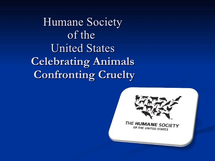 Humane Society of the  United States  Celebrating Animals  Confronting Cruelty