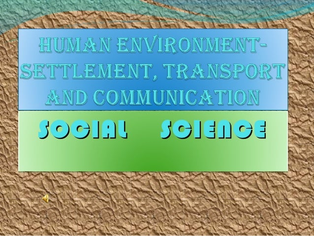 Human environment settlement, transport and communication